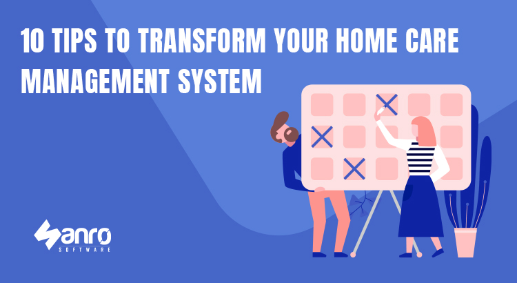 10 tips to Transform your home care management system
