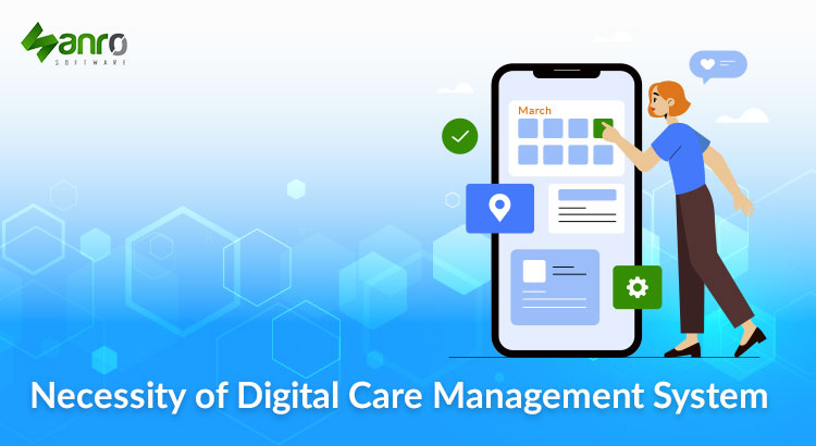 Necessity of Digital Care Management System in 2021
