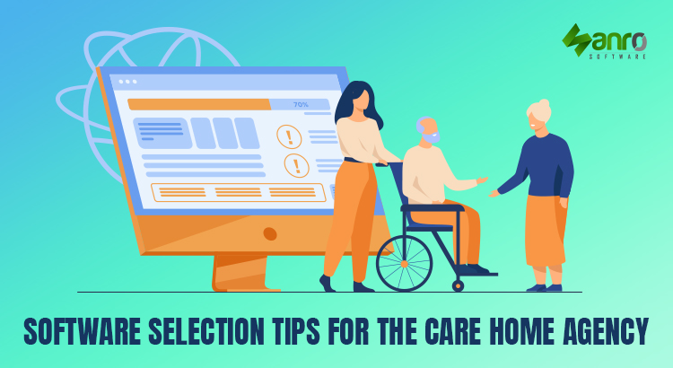 Software Selection Tips for the Care Home Agency | Care Agency| Care Software
