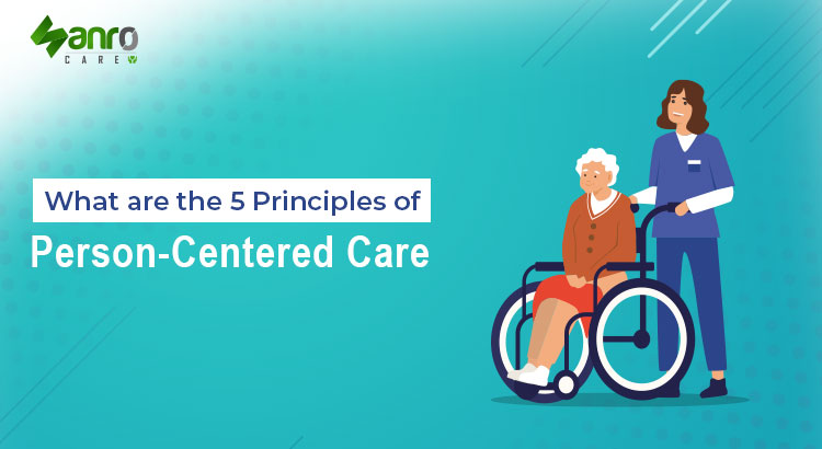 What are the 5 principles of person-centered care