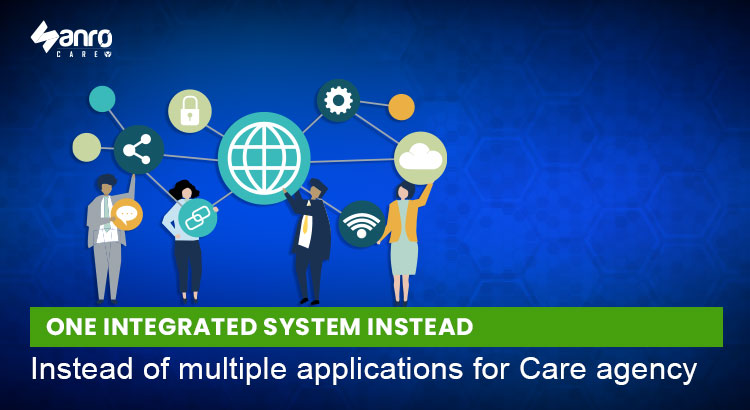 Sanro Care : one integrated system instead of  multiple applications for Care agency