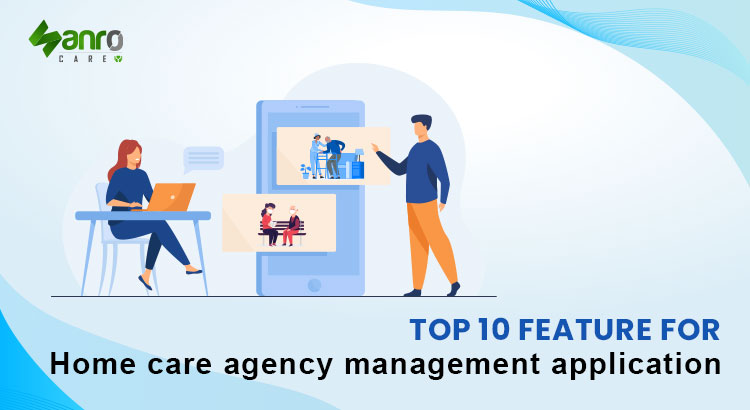 Top 10 feature for home care agency management application
