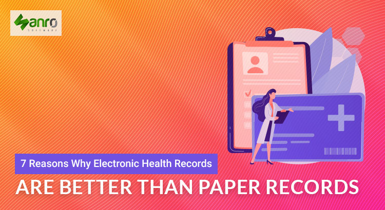 7 Reasons Why Electronic Health Records are Better than Paper Records